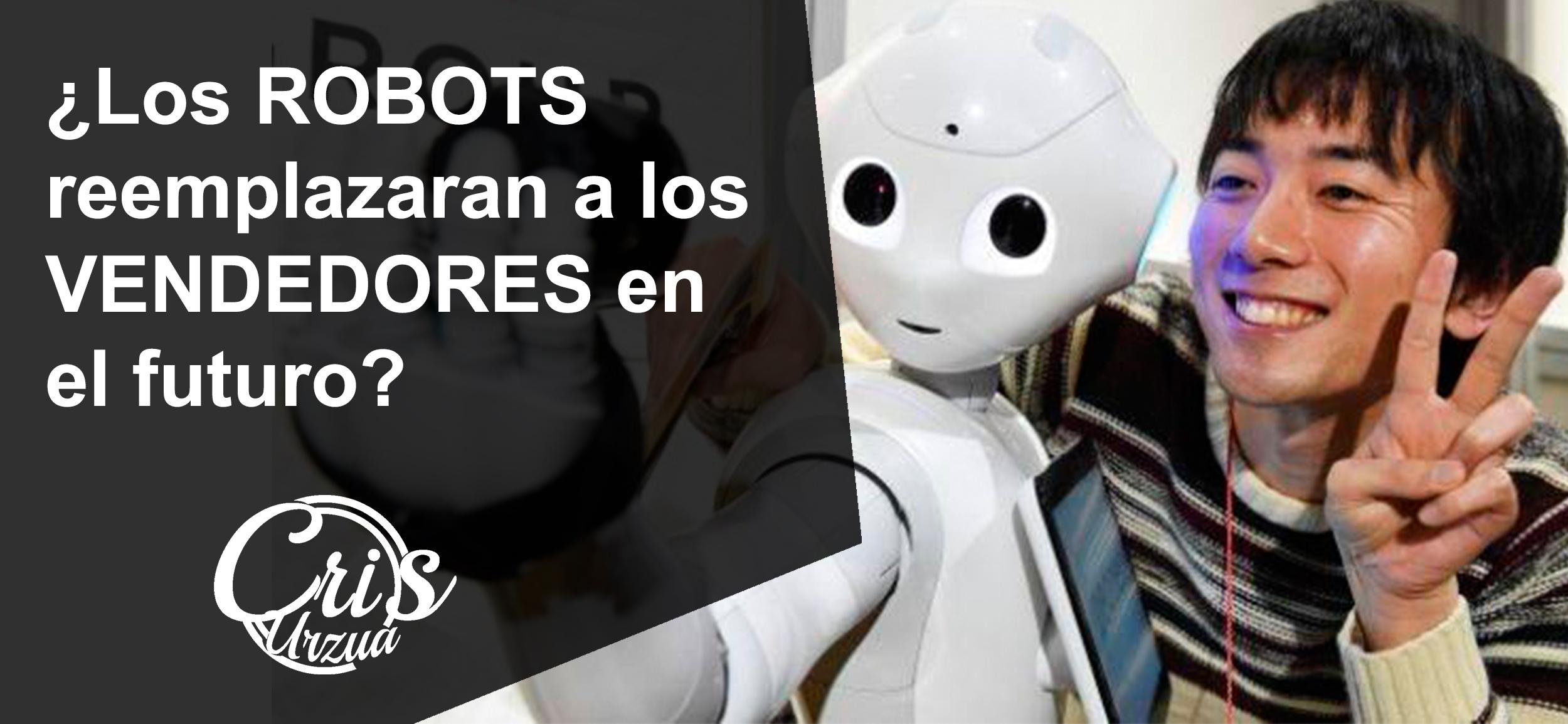 ¿Los Robots reemplazarán a los vendedores en un futuro?